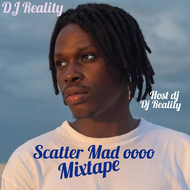 [Mixtape] Dj Reality – Scatter Mad Oooo Mixtape