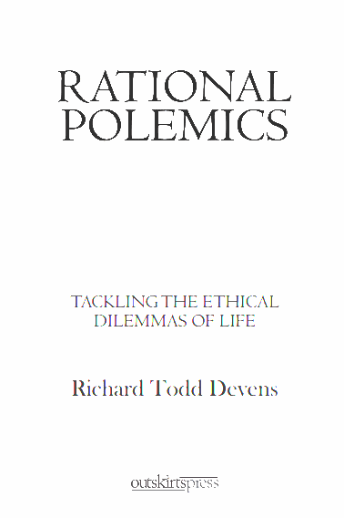 Richard Todd Devens, Rational Polemics, ethics, philosophy