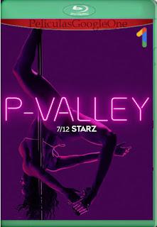 P-Valley (2020) Temporada 1 [1080p Web-DL] [Latino-Inglés] [LaPipiotaHD]