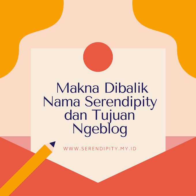 Makna Dibalik Nama Serendipity dan Tujuan Ngeblog