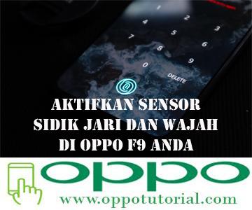 Aktifkan Sensor Sidik Jari Dan Wajah Di Oppo F9 Anda