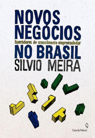 Novos Negócios Inovadores de Crescimento Empreendedor no Brasil – Silvio Meira Download Grátis