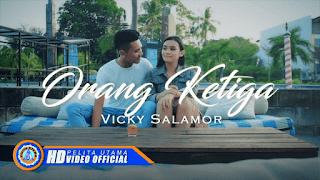Lirik Lagu Vicky Salamor - Orang Ketiga