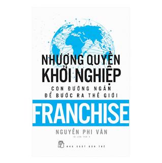 Nhượng Quyền Khỏi Nghiệp - Con Đường Ngắn Để Bước Ra Thế Giới (Tái Bản)ebook PDF-EPUB-AWZ3-PRC-MOBI