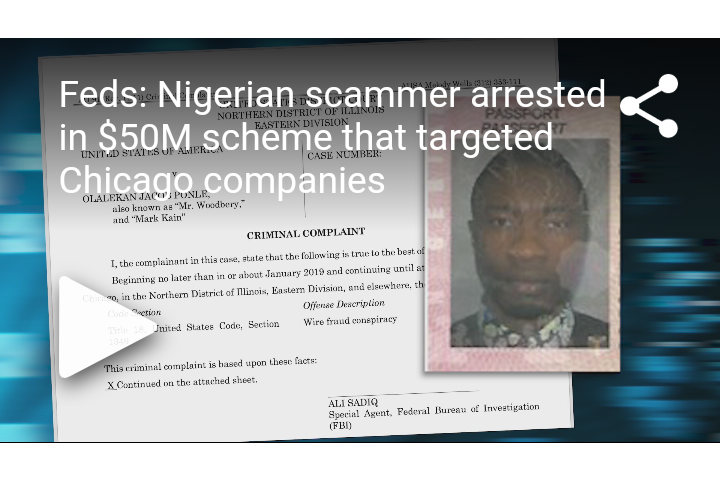 Feds: Nigerian scammer arrested in $50M scheme that targeted Chicago companies #Arewapublisize