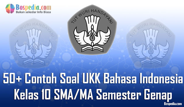 Lengkap - 50+ Contoh Soal UKK Bahasa Indonesia Kelas 10 ...