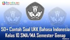 Lengkap - 50+ Contoh Soal UKK Bahasa Indonesia Kelas 10 SMA/MA Semester Genap