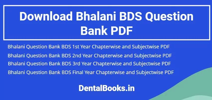 Download Bhalani BDS 1st, 2nd, 3rd and final year chapterwise and subjectwise Question Bank PDF