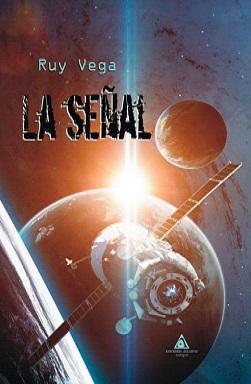 Portada de la novela La señal de Ruy Vega, donde se puede ver un satélite delante de un planeta con su propio satélite y un destello de luz.