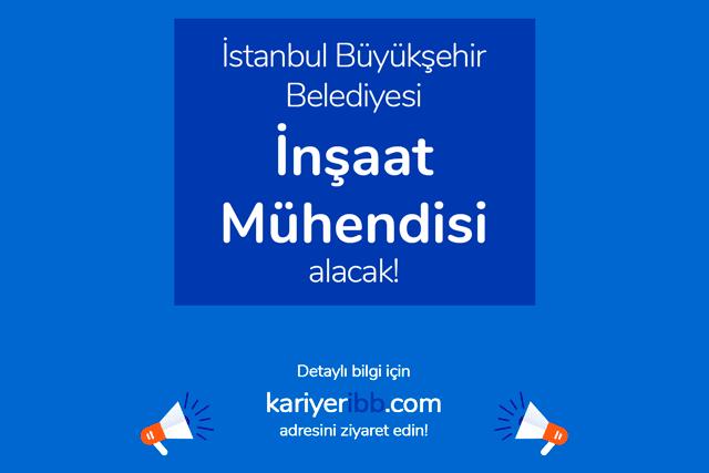 İstanbul Büyükşehir Belediyesi, inşaat mühendisi alımı yapacak. Kariyer İBB personel alımı şartları neler? Detaylar kariyeribb.com'da!