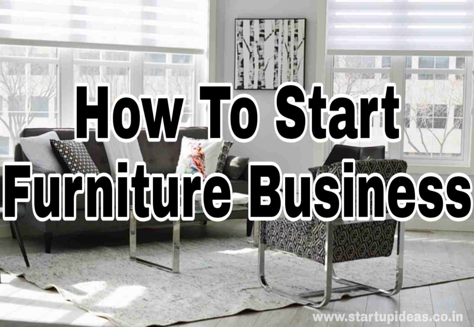 How To Start A Furniture Business Startup Ideas