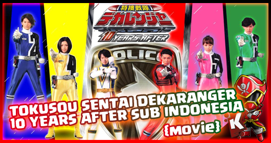 Tokusou Sentai Dekaranger 10 YEARS AFTER Subtitle Indonesia (Movie)