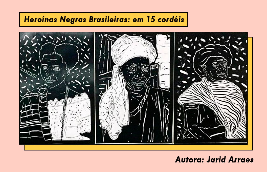 Jarid Arraes – Heroínas Negras Brasileiras: em 15 cordéis.