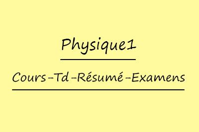Physique 1 SVTU Cours // Td Et Exercices // Résumés // Examens
