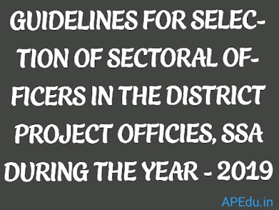 GUIDELINES FOR SELECTION OF SECTORAL OFFICERS IN THE DISTRICT PROJECT OFFICIES, SSA DURING THE YEAR - 2019