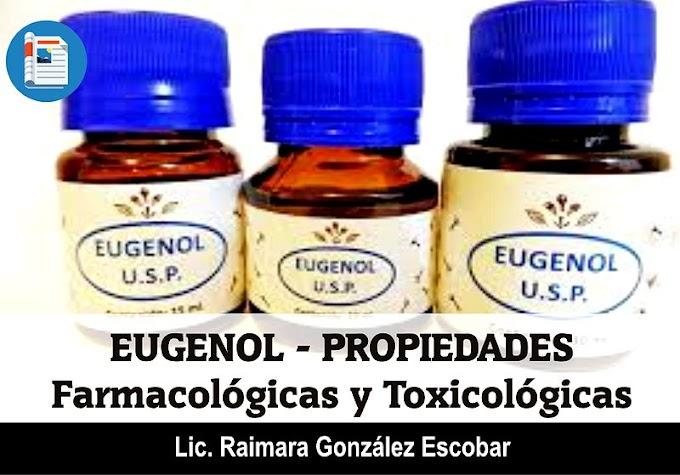 EUGENOL: Propiedades farmacológicas y toxicológicas. Ventajas y desventajas de su uso