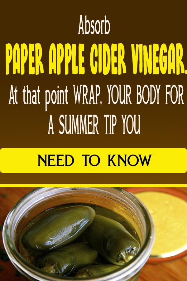 Absorb PAPER APPLE CIDER VINEGAR. At that point WRAP, YOUR BODY FOR A SUMMER TIP YOU NEED TO KNOW