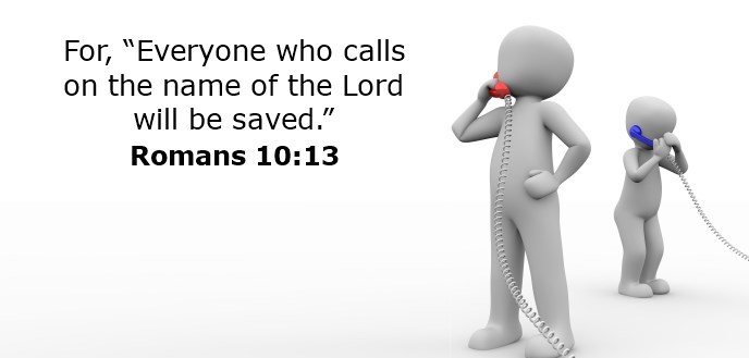 """For, """"Everyone who calls on the name of the Lord will be saved."""""""