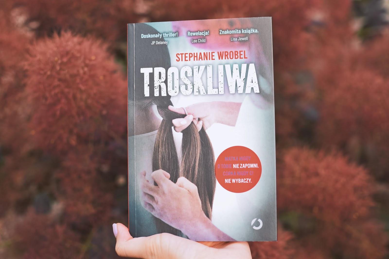Troskliwa, StephanieWrobel, WydawnictwoOtwarte, thriller, recenzja, opowiadanie, przedpremierowo, premiera, thrillerpsychologiczny