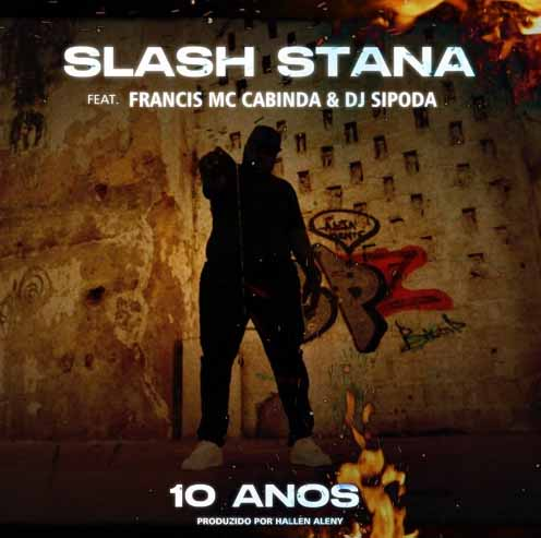 Slash Stana - 10 Anos (feat. Francis MC Cabinda) - Jailson News | Download mp3