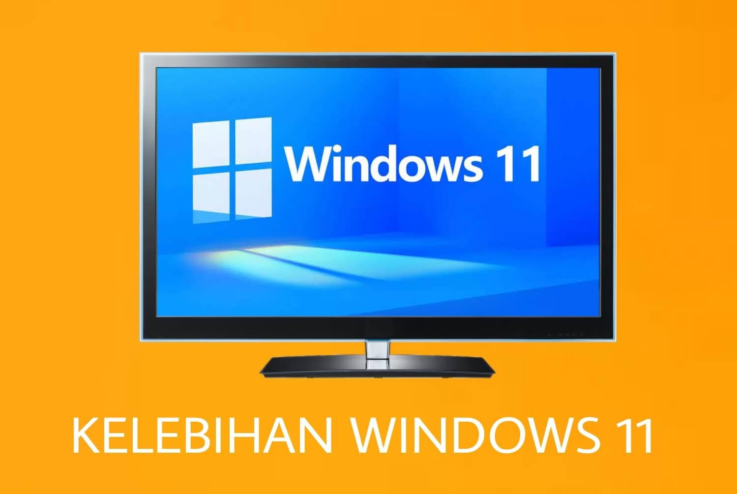 Kelebihan windows 11