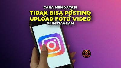 Cara-Mengatasi-Tidak-Bisa-Posting-Upload-Foto-Video-di-Instagram