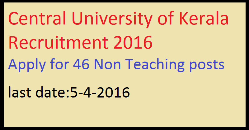 Central University of Kerala Recruitment 2016 Apply for 46 Non Teaching posts