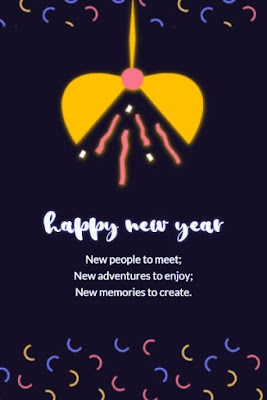 Happy New Year! New People To Meet; New Adventures To Enjoy; New Memories To Create.