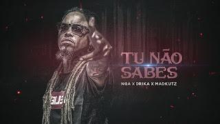 Nga x Madkutz Feat. Drika - Tu Não Sabes (Rap)