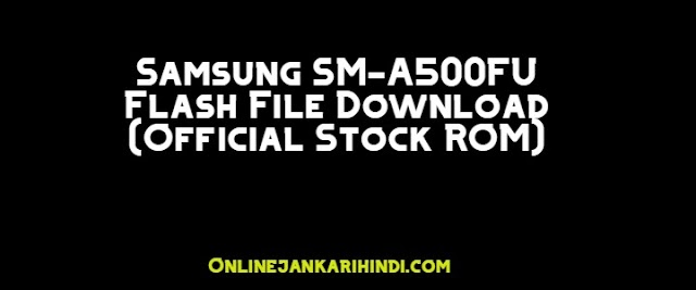 Samsung SM-A500FU Flash File Download (Official Stock ROM)