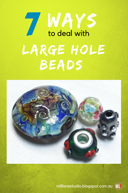 Image of 4 handmade, large hole beads with text overlay: 7 Ways to Deal with Large Hole Beads
