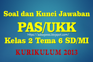 Download Soal dan Kunci Jawaban PAS/UKK Kelas 2 Tema 6 SD/MI Kurikulum 2013