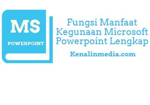Fungsi Manfaat Kegunaan Microsoft Powerpoint Lengkap