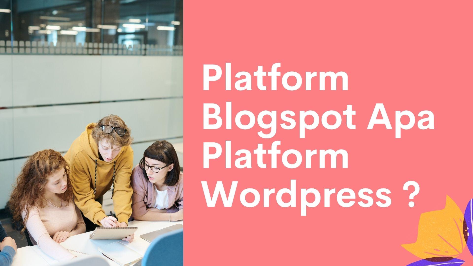 Platform Blogspot Apa Platform Wordpress ?