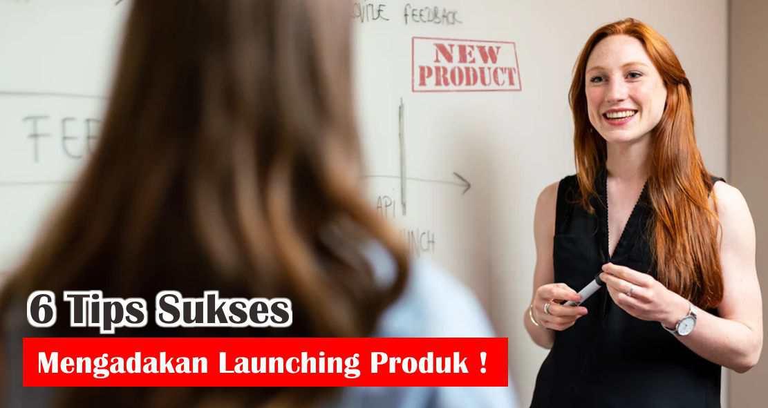 6 Tips Sukses Mengadakan Launching Produk !