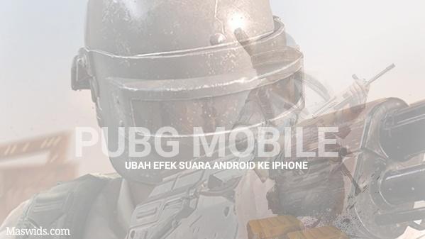 Cara Merubah Efek Suara PUBG di Android Menjadi Seperti IOs (Iphone):