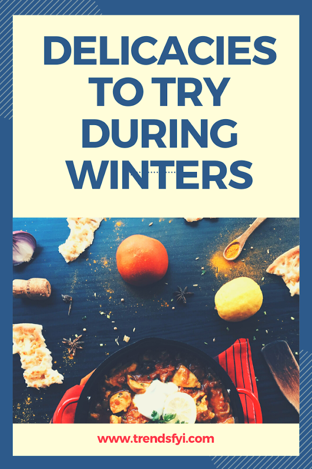 Delicacies to try during Winters