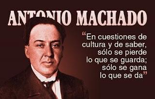 En cuestiones de cultura y de saber, solo se pierde lo que se guarda; solo se gana lo que se da - Antonio Machado