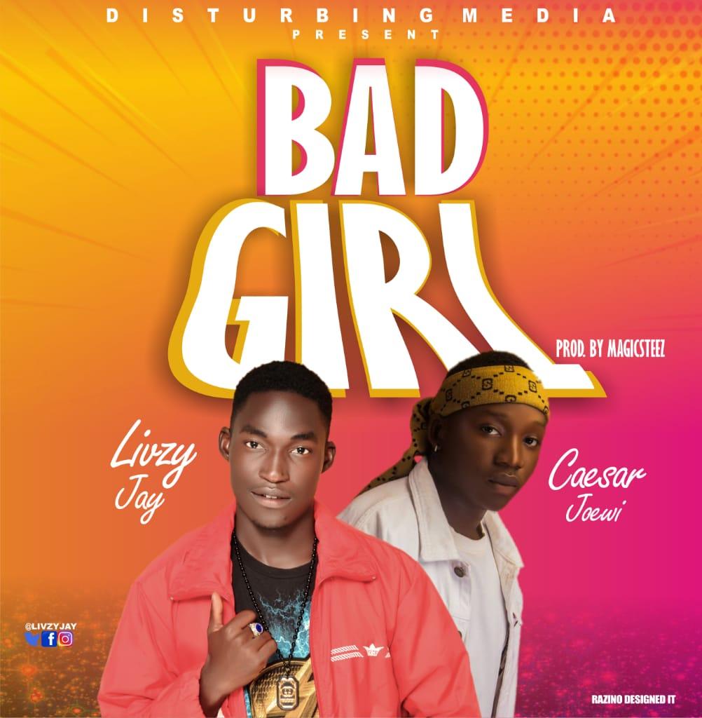 Music: Livzy Jay - Bad Girl Ft. Caesar Joewi #Arewapublisize