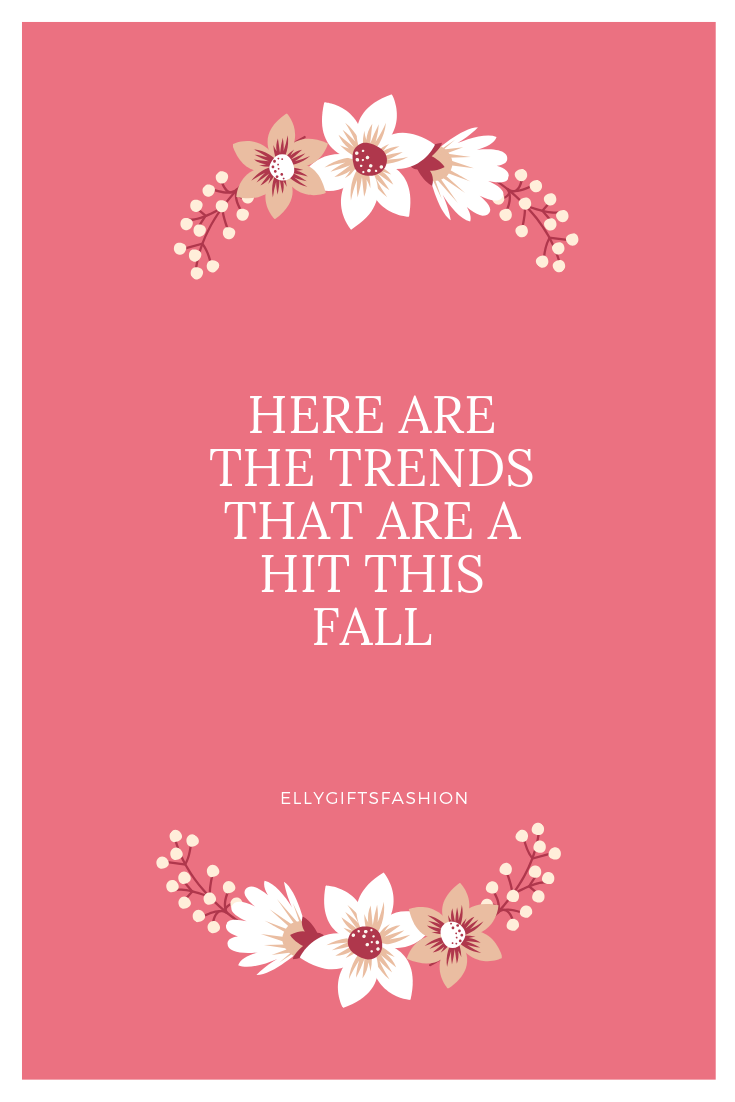 Here are the trends that are a hit this fall!!