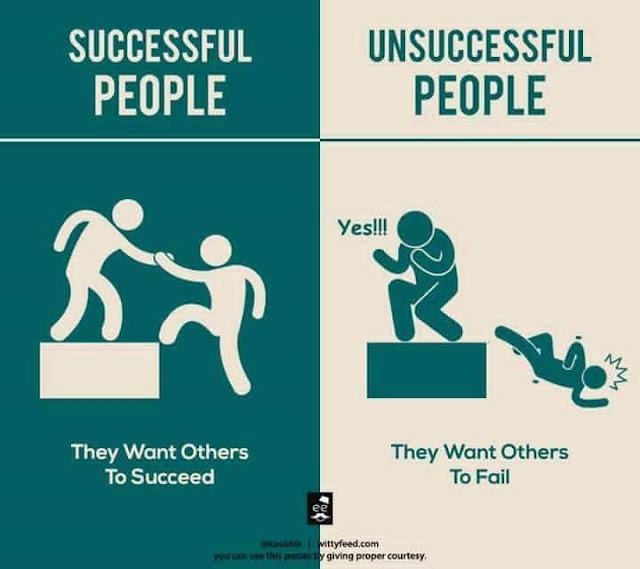 Orang Sukses Selalu Menginginkan Teman Yang Lain Untuk Sukses, sedangkan Orang Tidak Sukses Berharap Yang Lain Gagal.
