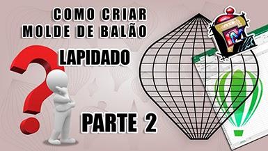 02 - Tutorial como criar Molde de Balão Lapidado - Parte 2 - #CDM 0127