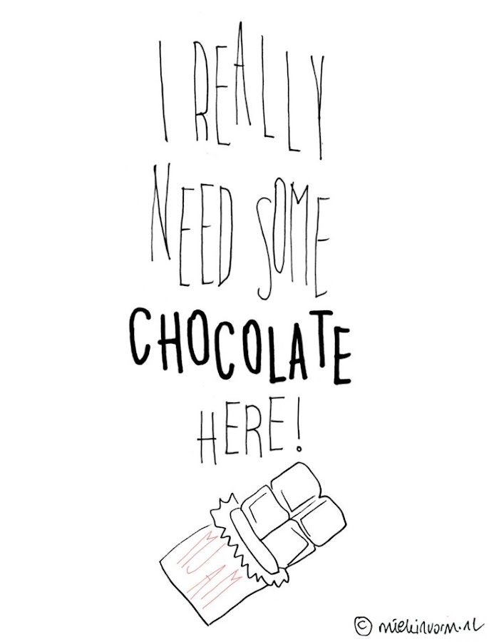 I need chocolate