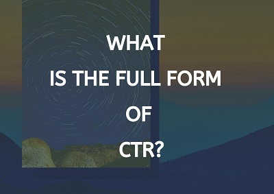 What Is The Full Form of CTR?