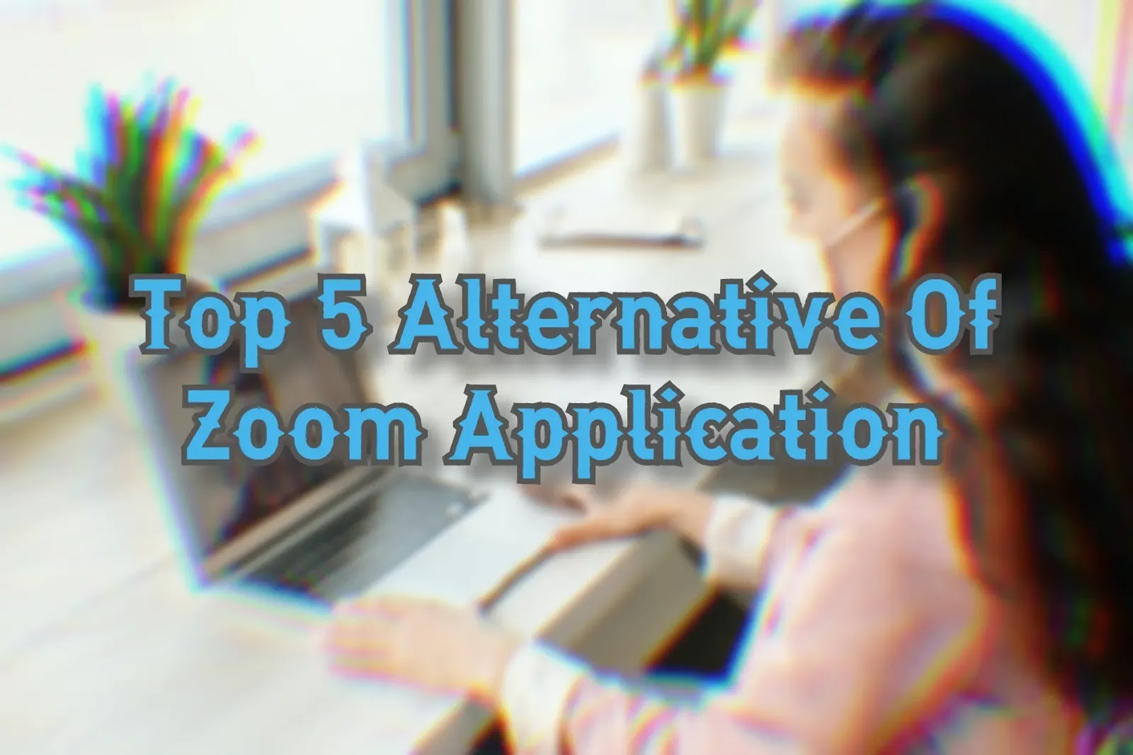 5 Options to Zoom App for Video Conferences From House