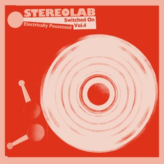 Stereolab - Electrically Possessed (Switched On Vol. 4) Music Album Reviews