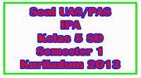 soal uas ipa kelas 5 sd semester 1 kurikulum 2013