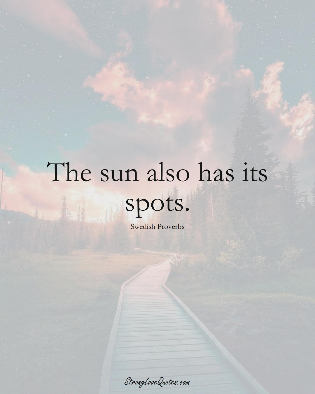 The sun also has its spots. (Swedish Sayings);  #EuropeanSayings