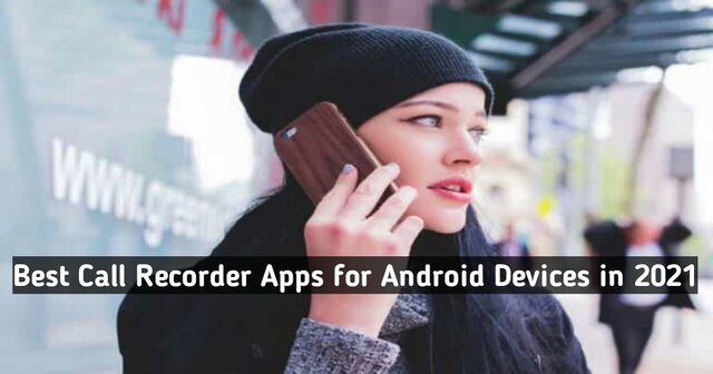 8 Best Call Recorder Apps for Android Devices in 2021