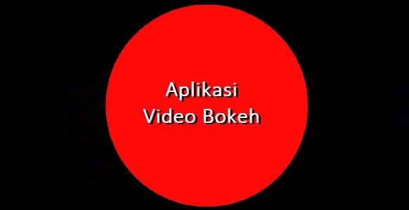 Download Aplikasi Video Bokeh Indonesia